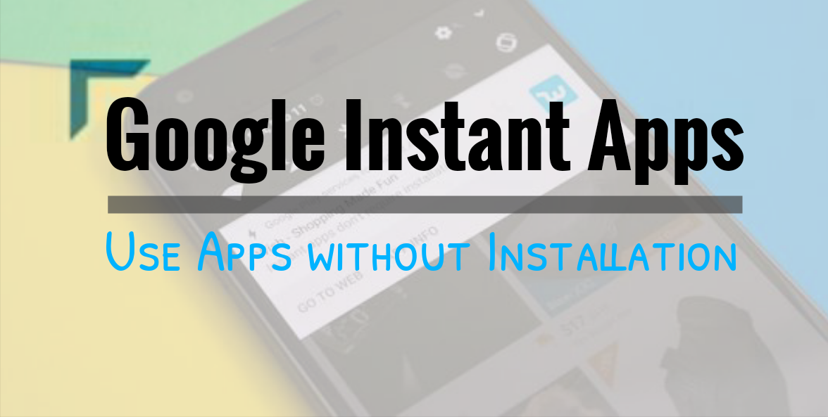 Android Instant Apps is Now Available for All developers