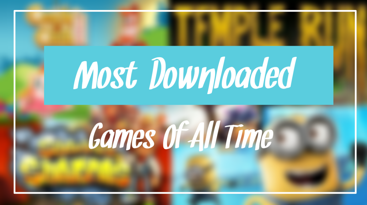 most downloaded android games of all time