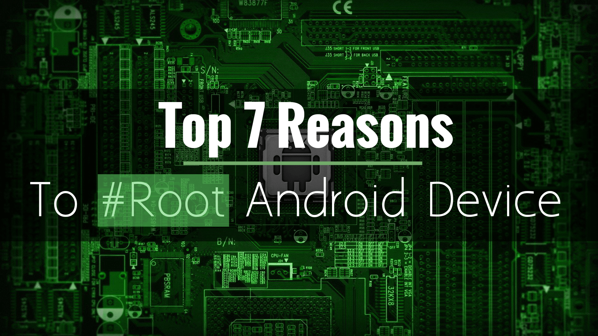 Top 7 Reasons to Root Android Device