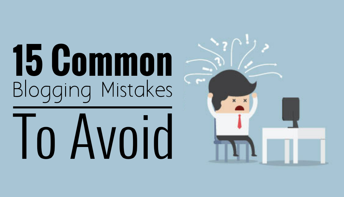 15 Common Blogging Mistakes to Avoid | How to fix before it ruin your carrier