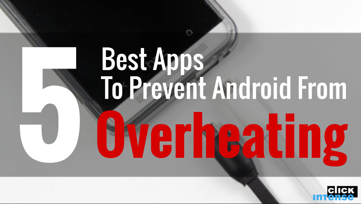 5 Best Apps To Prevent Your Android From Overheating
